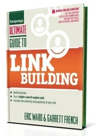 Ultimate Guide to Link Building: How to Build Backlinks, Authority and Credibility for Your Website By Eric Ward and Garrett French